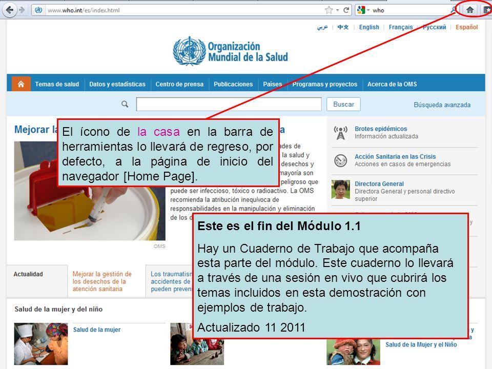 Home page button El ícono de la casa en la barra de herramientas lo llevará de regreso, por defecto, a la página de inicio del navegador [Home Page].
